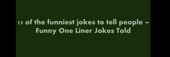 15 funny one liner jokes