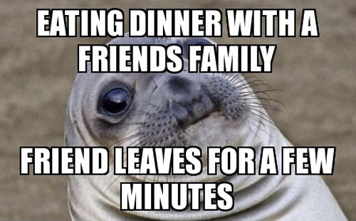 Awkward Moment Seal friend dinner